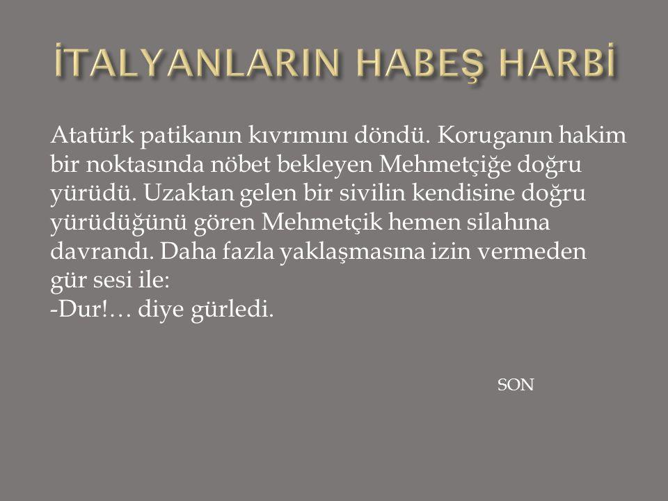 Atatürk patikanın kıvrımını döndü.
