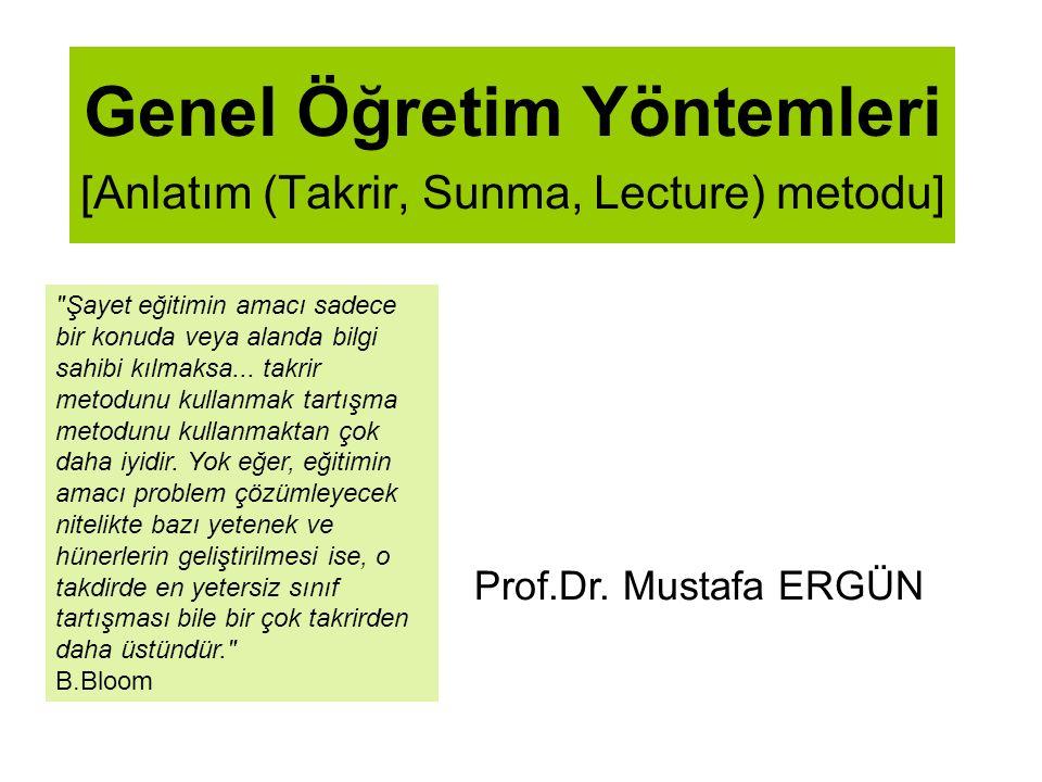 Genel Öğretim Yöntemleri [Anlatım (Takrir, Sunma, Lecture) metodu] Prof.Dr. Mustafa ERGÜN