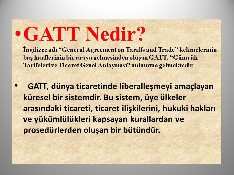 """GATT Nedir? İngilizce adı """"General Agreement on Tariffs and Trade"""" kelimelerinin baş harflerinin bir araya gelmesinden oluşan GATT, """"Gümrük Tarifeleri"""