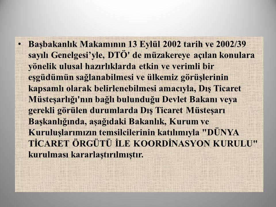 Başbakanlık Makamının 13 Eylül 2002 tarih ve 2002/39 sayılı Genelgesi'yle, DTÖ' de müzakereye açılan konulara yönelik ulusal hazırlıklarda etkin ve ve