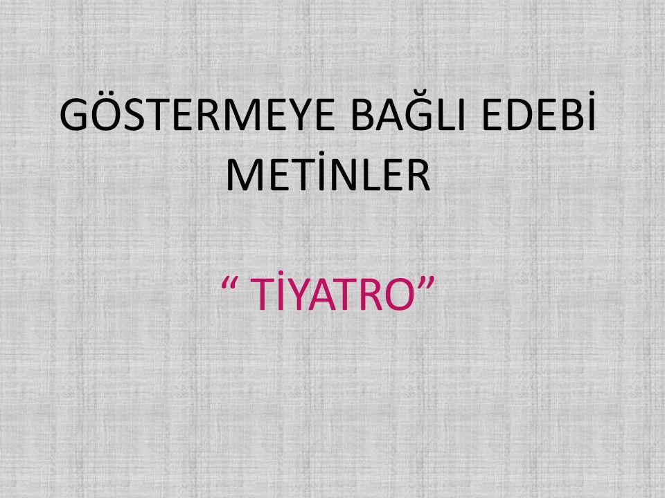 """GÖSTERMEYE BAĞLI EDEBİ METİNLER """" TİYATRO"""""""