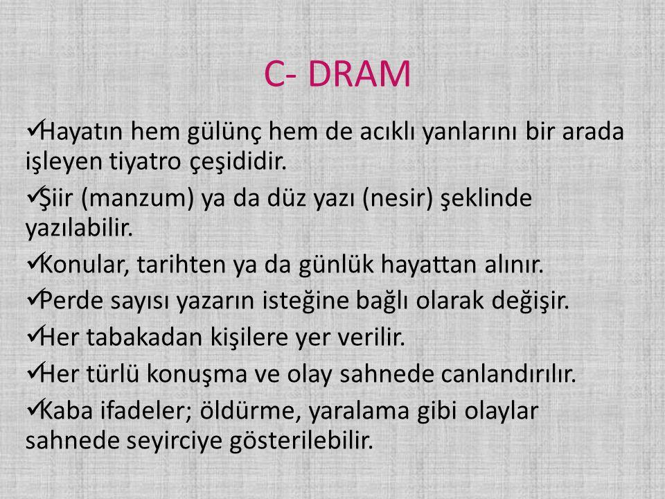 C- DRAM Hayatın hem gülünç hem de acıklı yanlarını bir arada işleyen tiyatro çeşididir. Şiir (manzum) ya da düz yazı (nesir) şeklinde yazılabilir. Kon