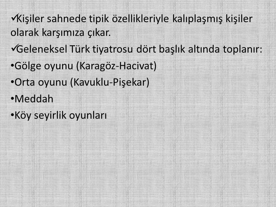 Kişiler sahnede tipik özellikleriyle kalıplaşmış kişiler olarak karşımıza çıkar. Geleneksel Türk tiyatrosu dört başlık altında toplanır: Gölge oyunu (