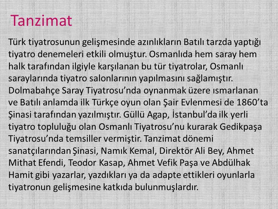 Tanzimat Türk tiyatrosunun gelişmesinde azınlıkların Batılı tarzda yaptığı tiyatro denemeleri etkili olmuştur. Osmanlıda hem saray hem halk tarafından