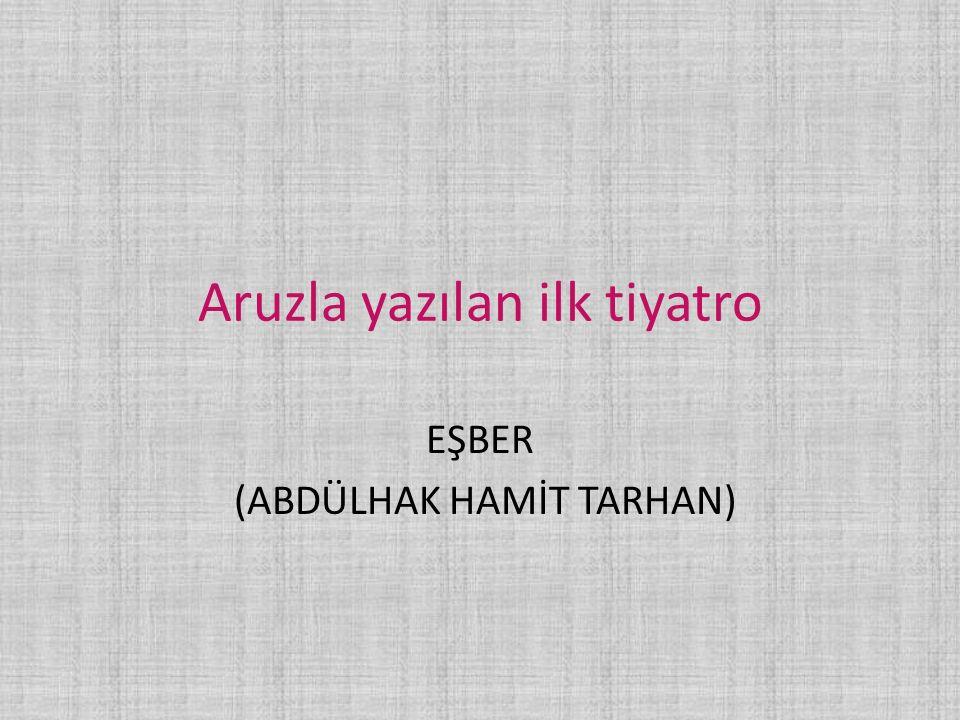 Aruzla yazılan ilk tiyatro EŞBER (ABDÜLHAK HAMİT TARHAN)