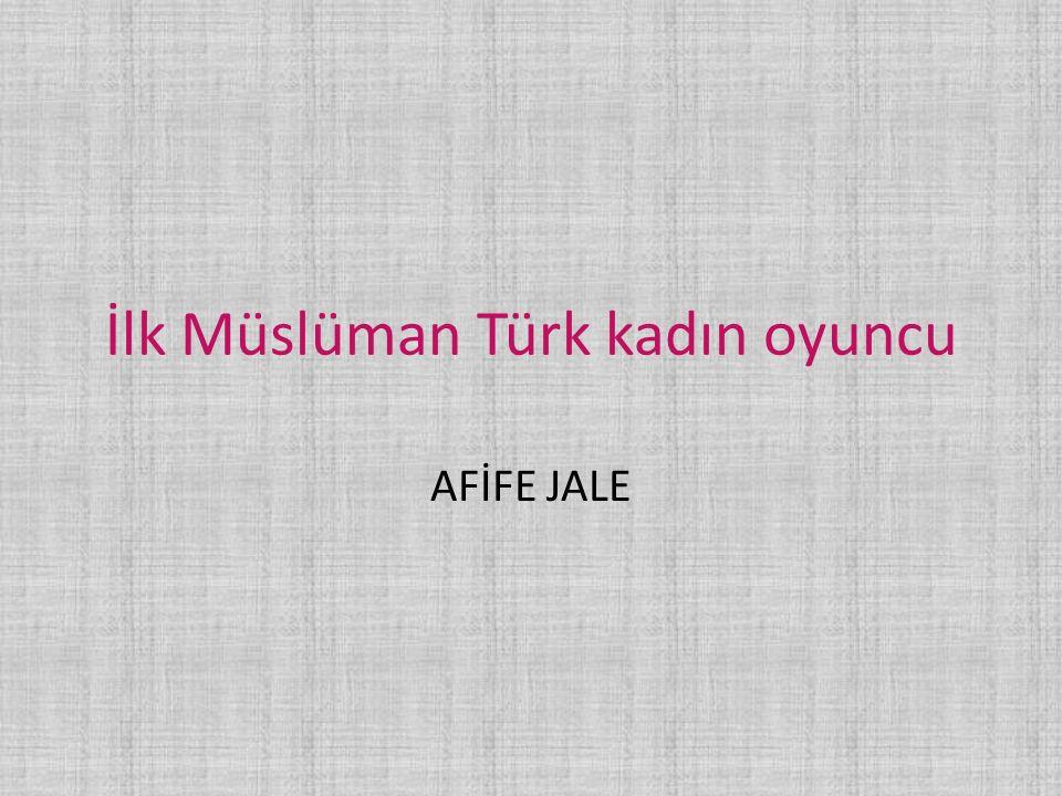 İlk Müslüman Türk kadın oyuncu AFİFE JALE