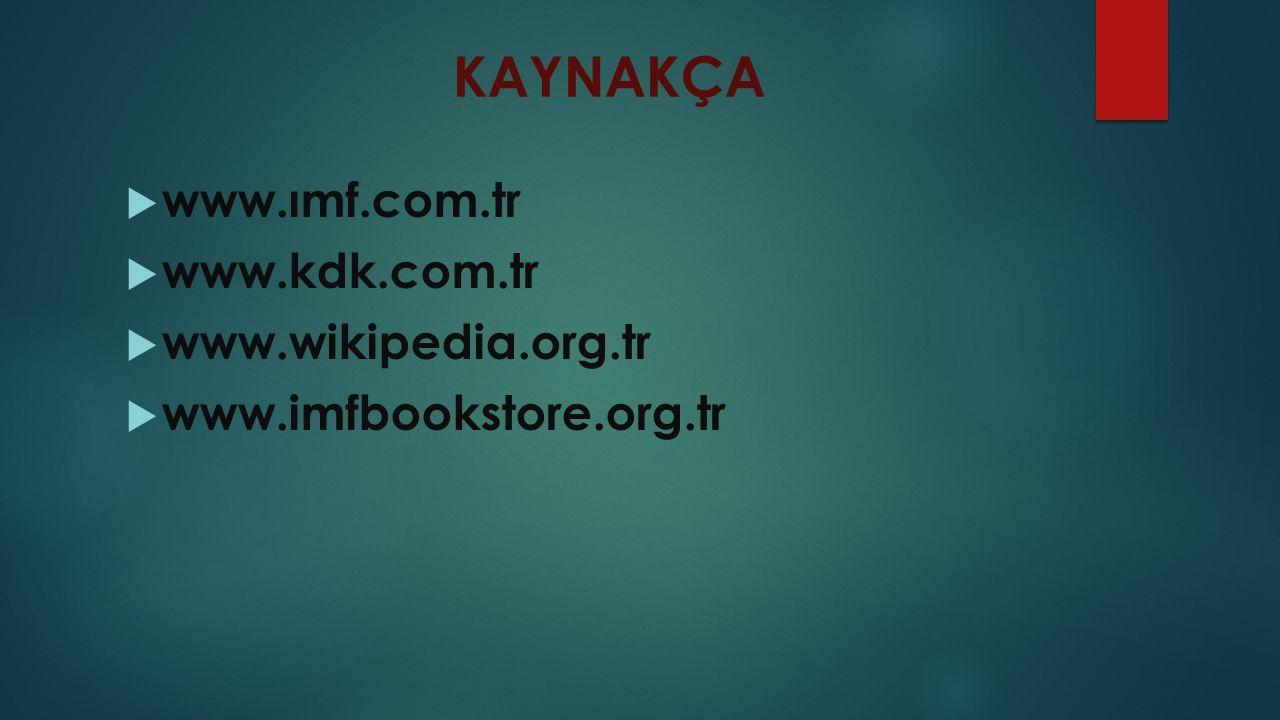 KAYNAKÇA  www.ımf.com.tr  www.kdk.com.tr  www.wikipedia.org.tr  www.imfbookstore.org.tr