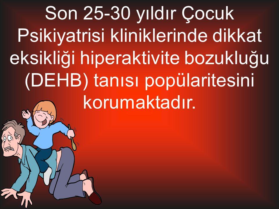 Son 25-30 yıldır Çocuk Psikiyatrisi kliniklerinde dikkat eksikliği hiperaktivite bozukluğu (DEHB) tanısı popülaritesini korumaktadır.