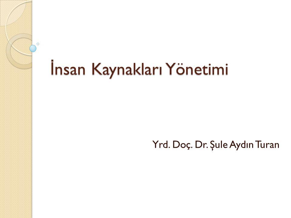 İ nsan Kaynakları Yönetimi Yrd. Doç. Dr. Şule Aydın Turan