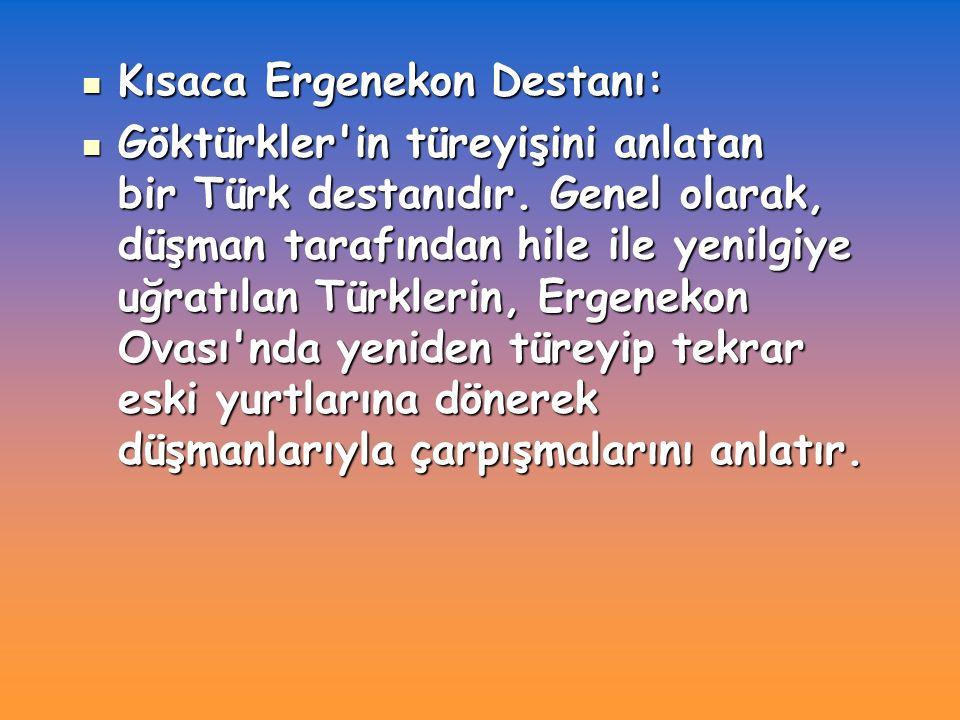Kısaca Ergenekon Destanı: Kısaca Ergenekon Destanı: Göktürkler in türeyişini anlatan bir Türk destanıdır.