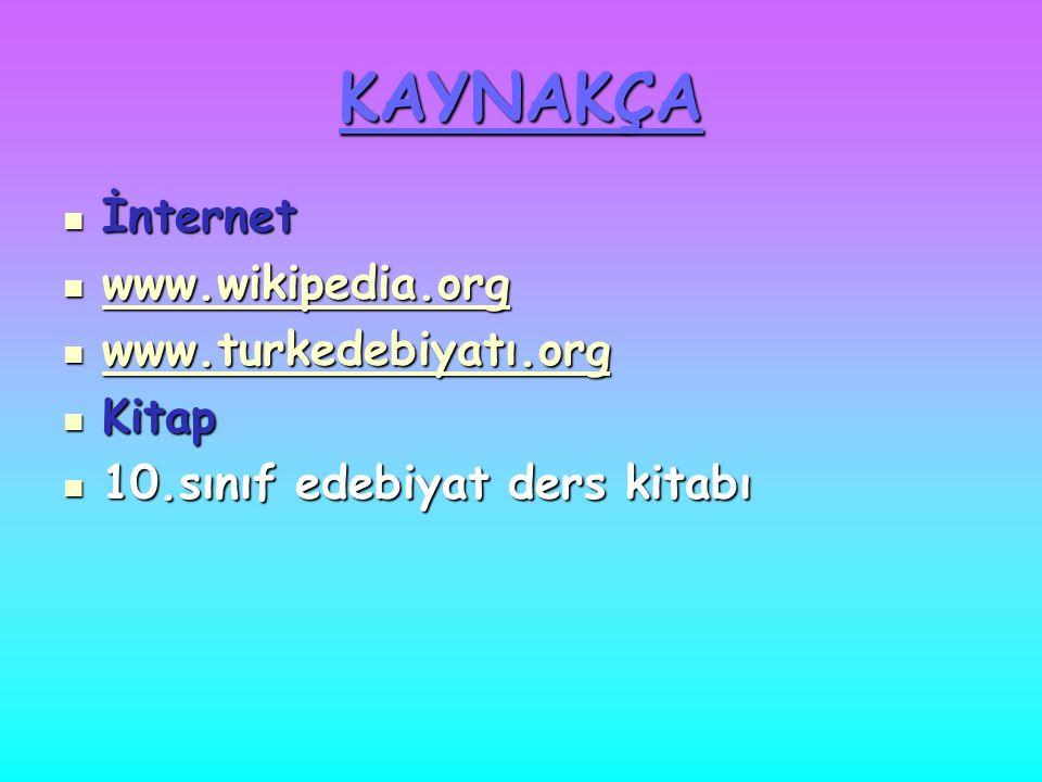 KAYNAKÇA İnternet İnternet www.wikipedia.org www.wikipedia.org www.wikipedia.org www.turkedebiyatı.org www.turkedebiyatı.org www.turkedebiyatı.org Kitap Kitap 10.sınıf edebiyat ders kitabı 10.sınıf edebiyat ders kitabı
