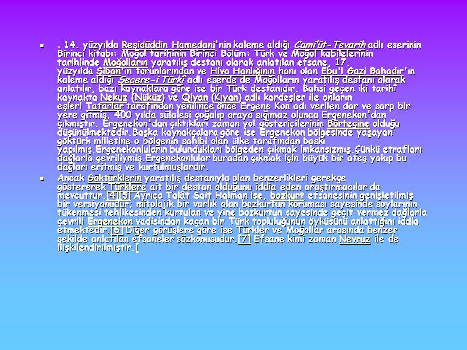 . 14. yüzyılda Reşidüddin Hamedani'nin kaleme aldığı Cami'üt-Tevarih adlı eserinin Birinci kitabı: Moğol tarihinin Birinci Bölüm: Türk ve Moğol kabile
