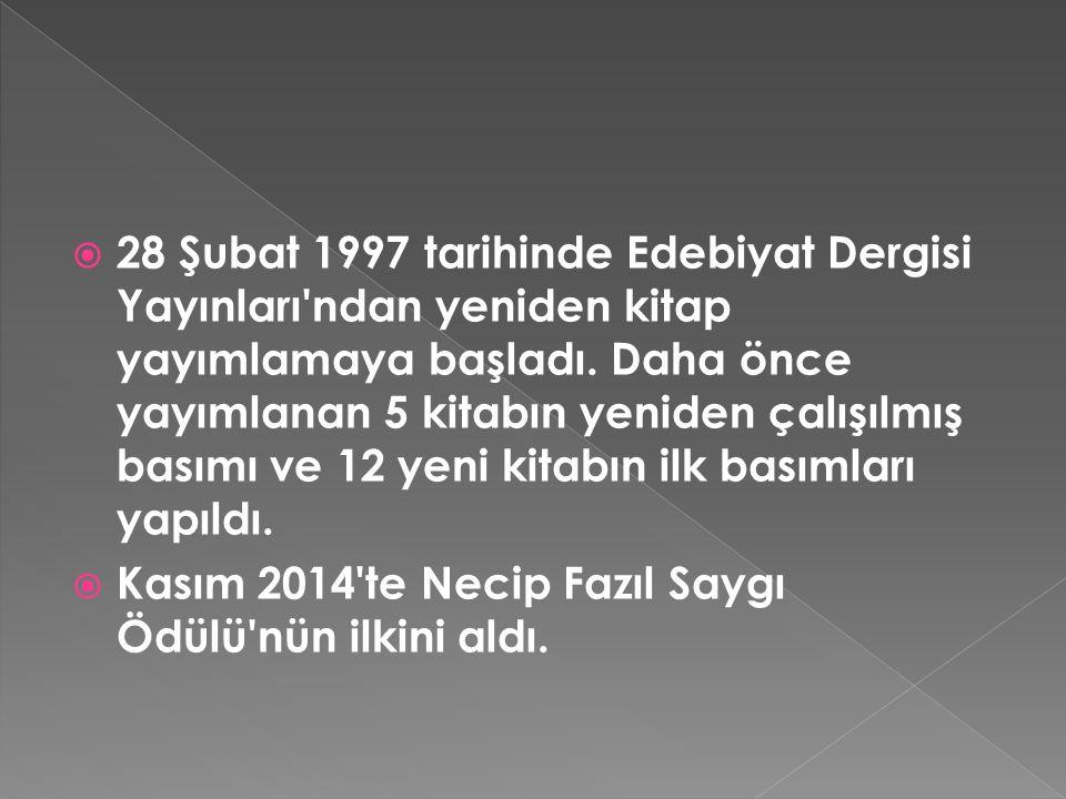  28 Şubat 1997 tarihinde Edebiyat Dergisi Yayınları ndan yeniden kitap yayımlamaya başladı.