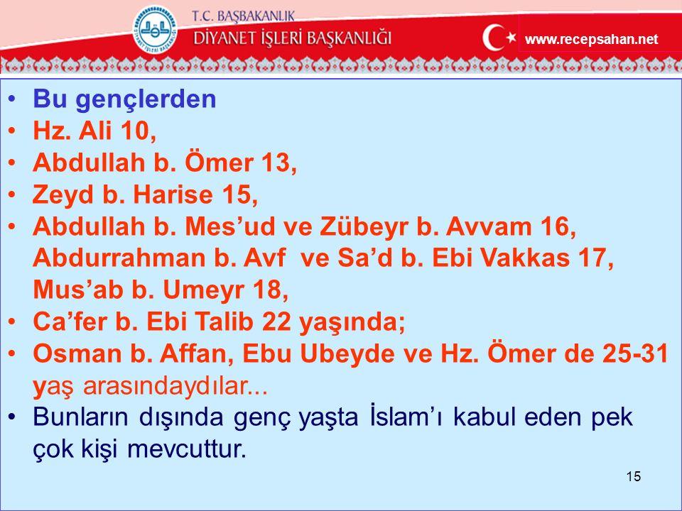 Bu gençlerden Hz.Ali 10, Abdullah b. Ömer 13, Zeyd b.