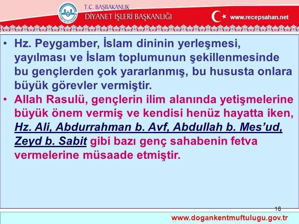 Hz. Peygamber, İslam dininin yerleşmesi, yayılması ve İslam toplumunun şekillenmesinde bu gençlerden çok yararlanmış, bu hususta onlara büyük görevler