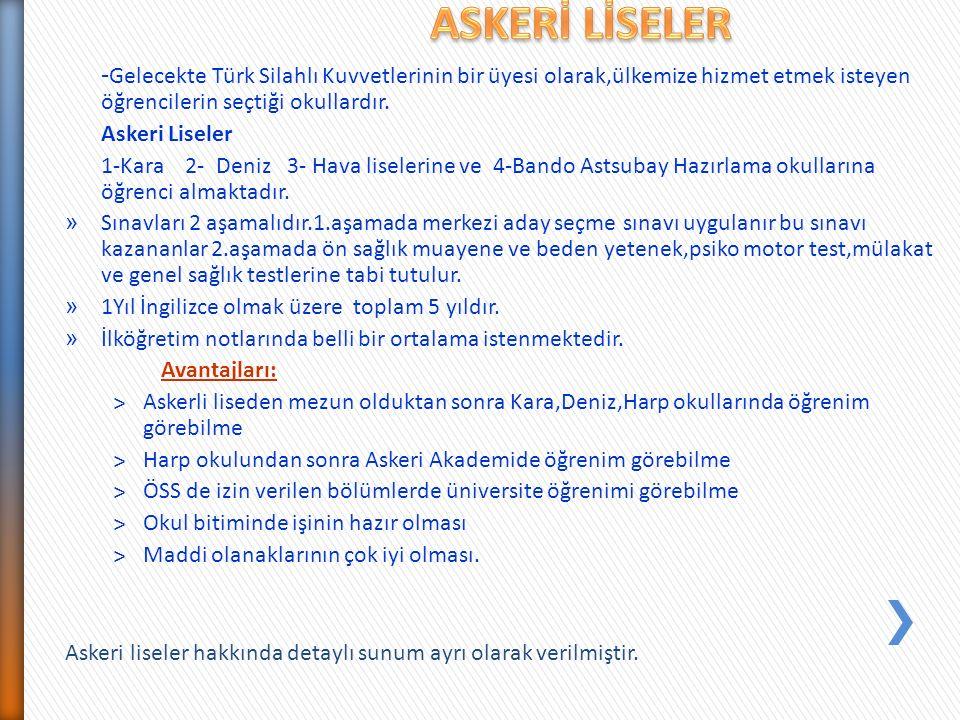 - Gelecekte Türk Silahlı Kuvvetlerinin bir üyesi olarak,ülkemize hizmet etmek isteyen öğrencilerin seçtiği okullardır. Askeri Liseler 1-Kara 2- Deniz