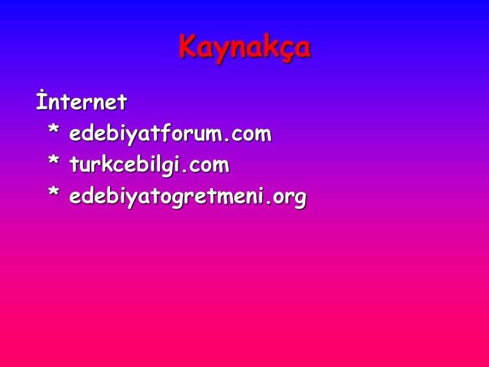 Kaynakça İnternet İnternet * edebiyatforum.com * edebiyatforum.com * turkcebilgi.com * turkcebilgi.com * edebiyatogretmeni.org * edebiyatogretmeni.org