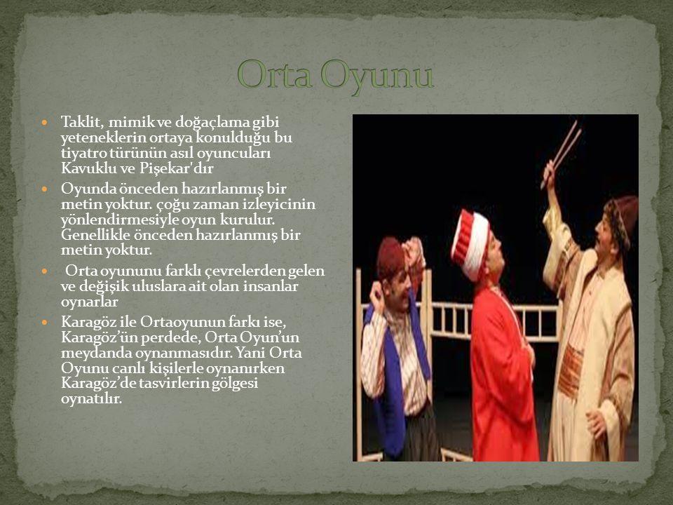 Taklit, mimik ve doğaçlama gibi yeteneklerin ortaya konulduğu bu tiyatro türünün asıl oyuncuları Kavuklu ve Pişekar dır Oyunda önceden hazırlanmış bir metin yoktur.