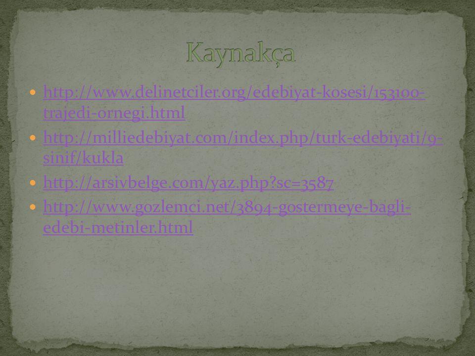 http://www.delinetciler.org/edebiyat-kosesi/153100- trajedi-ornegi.html http://www.delinetciler.org/edebiyat-kosesi/153100- trajedi-ornegi.html http:/