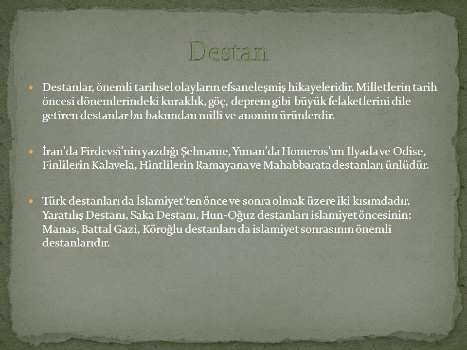 Türk destanlar Alp Er Tunga Destanı Şu Destanı Hun - Oğuz Destanları Attila Destanı Oğuz Kağan Destanı Gök - Türk Destanları Bozkurt Destanı Ergenekon Destanı Dokuz Oğuz - On Uygur Destanları Türeyiş Destanı Göç Destanı Yunan Destanları-İlyada, Odysseia İran Destanı-Şehname Fin Destanı-Kalavela Hint Destanları-Ramayana Alman Destanı-Nibelungen Sümer Destanı-Gılgamış Kırgız Destanı-Manas Latin Destanı-Aeneis (Eneid) Fransız Destanı -Chanson De Roland Rus Destanı-İgor Türklere ait olmayan destanlar