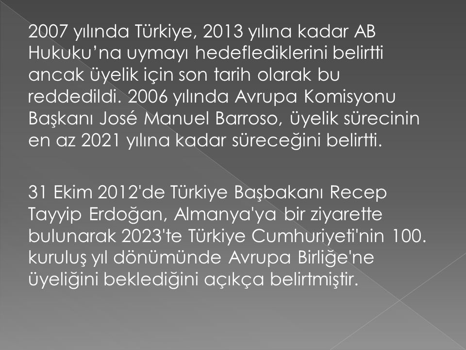 2007 yılında Türkiye, 2013 yılına kadar AB Hukuku'na uymayı hedeflediklerini belirtti ancak üyelik için son tarih olarak bu reddedildi. 2006 yılında A
