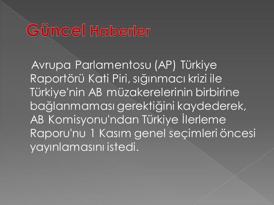 Avrupa Parlamentosu (AP) Türkiye Raportörü Kati Piri, sığınmacı krizi ile Türkiye nin AB müzakerelerinin birbirine bağlanmaması gerektiğini kaydederek, AB Komisyonu ndan Türkiye İlerleme Raporu nu 1 Kasım genel seçimleri öncesi yayınlamasını istedi.