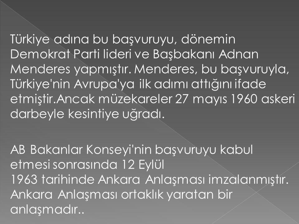 Türkiye adına bu başvuruyu, dönemin Demokrat Parti lideri ve Başbakanı Adnan Menderes yapmıştır. Menderes, bu başvuruyla, Türkiye'nin Avrupa'ya ilk ad