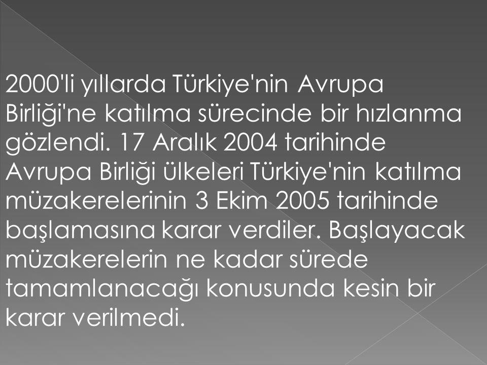 2000'li yıllarda Türkiye'nin Avrupa Birliği'ne katılma sürecinde bir hızlanma gözlendi. 17 Aralık 2004 tarihinde Avrupa Birliği ülkeleri Türkiye'nin k
