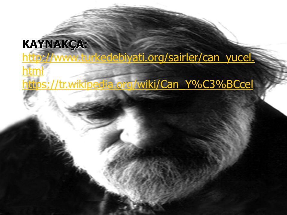 KAYNAKÇA: KAYNAKÇA: http://www.turkedebiyati.org/sairler/can_yucel. html https://tr.wikipedia.org/wiki/Can_Y%C3%BCcel http://www.turkedebiyati.org/sai