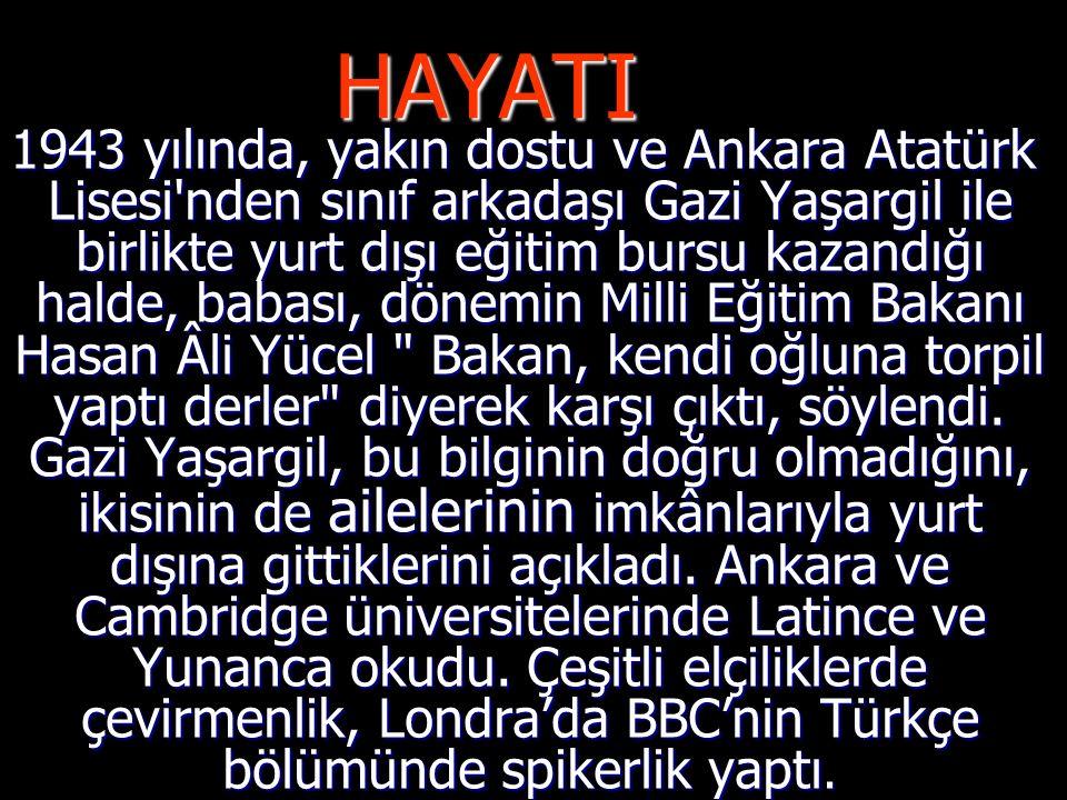 HAYATI 1943 yılında, yakın dostu ve Ankara Atatürk Lisesi'nden sınıf arkadaşı Gazi Yaşargil ile birlikte yurt dışı eğitim bursu kazandığı halde, babas