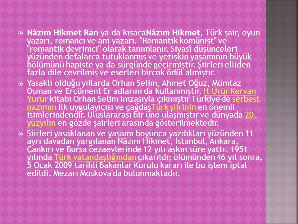  Nâzım Hikmet Ran ya da kısacaNâzım Hikmet, Türk şair, oyun yazarı, romancı ve anı yazarı.