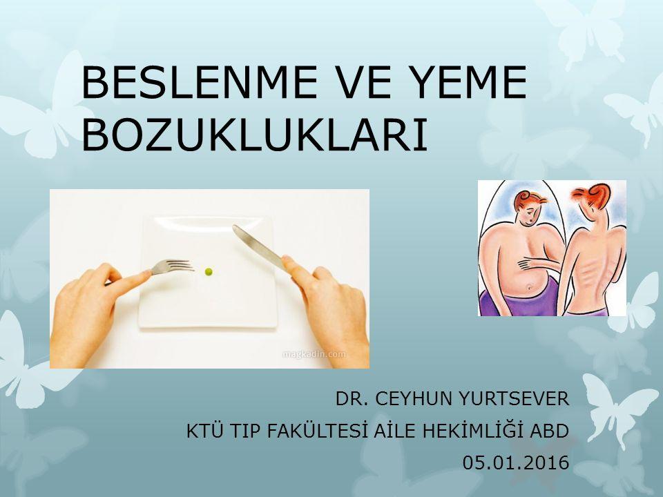 BESLENME VE YEME BOZUKLUKLARI DR. CEYHUN YURTSEVER KTÜ TIP FAKÜLTESİ AİLE HEKİMLİĞİ ABD 05.01.2016