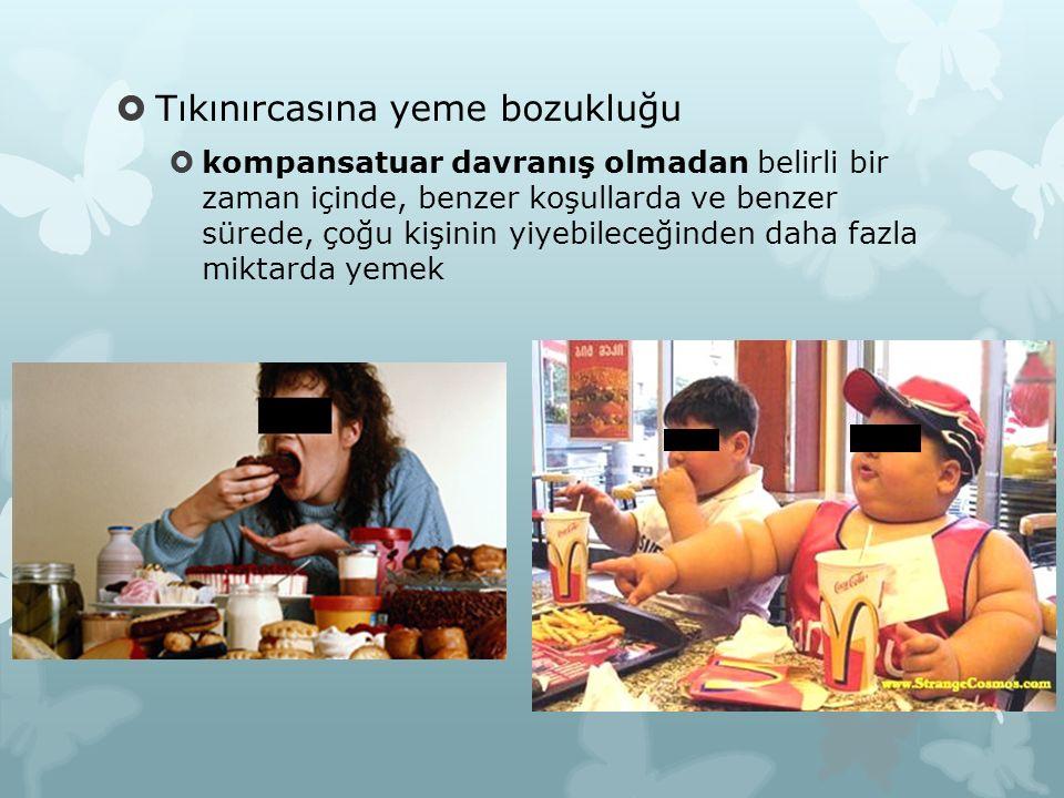  Tıkınırcasına yeme bozukluğu  kompansatuar davranış olmadan belirli bir zaman içinde, benzer koşullarda ve benzer sürede, çoğu kişinin yiyebileceği