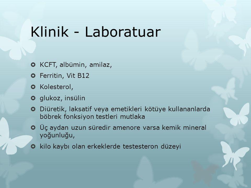 Klinik - Laboratuar  KCFT, albümin, amilaz,  Ferritin, Vit B12  Kolesterol,  glukoz, insülin  Diüretik, laksatif veya emetikleri kötüye kullananl