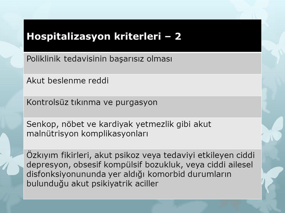 Hospitalizasyon kriterleri – 2 Poliklinik tedavisinin başarısız olması Akut beslenme reddi Kontrolsüz tıkınma ve purgasyon Senkop, nöbet ve kardiyak y