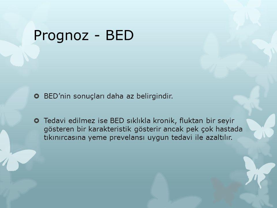 Prognoz - BED  BED'nin sonuçları daha az belirgindir.  Tedavi edilmez ise BED sıklıkla kronik, fluktan bir seyir gösteren bir karakteristik gösterir