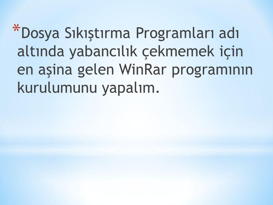 * Dosya Sıkıştırma Programları adı altında yabancılık çekmemek için en aşina gelen WinRar programının kurulumunu yapalım.