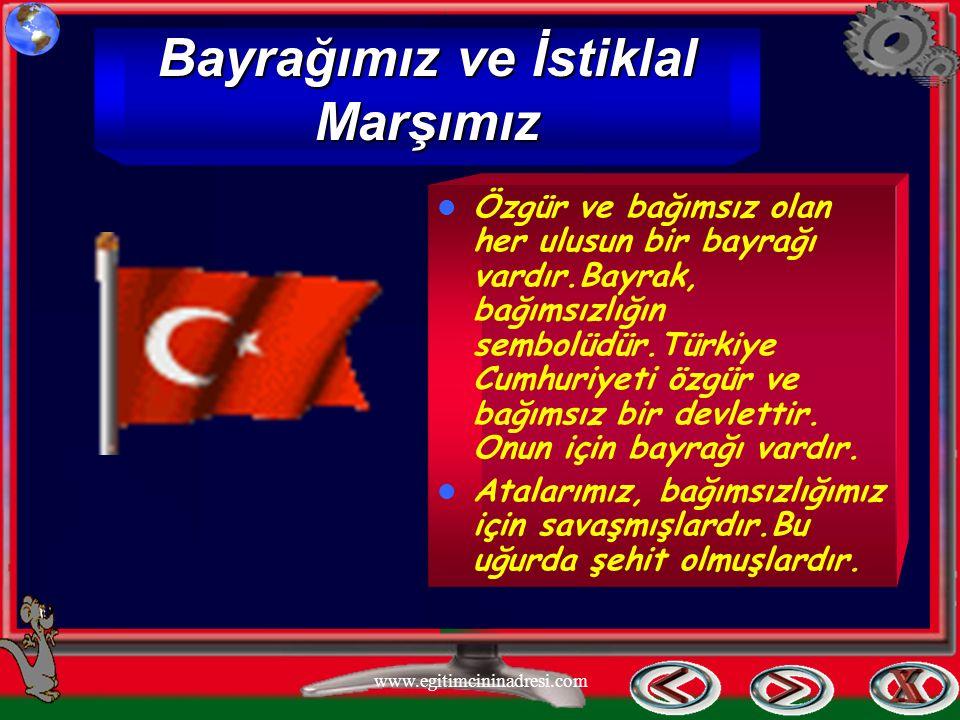 Bayrağımız ve İstiklal Marşımız Özgür ve bağımsız olan her ulusun bir bayrağı vardır.Bayrak, bağımsızlığın sembolüdür.Türkiye Cumhuriyeti özgür ve bağ