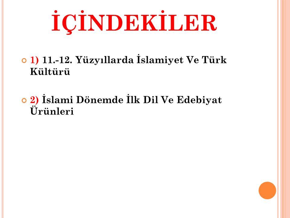 İÇİNDEKİLER 1) 11.-12. Yüzyıllarda İslamiyet Ve Türk Kültürü 2) İslami Dönemde İlk Dil Ve Edebiyat Ürünleri