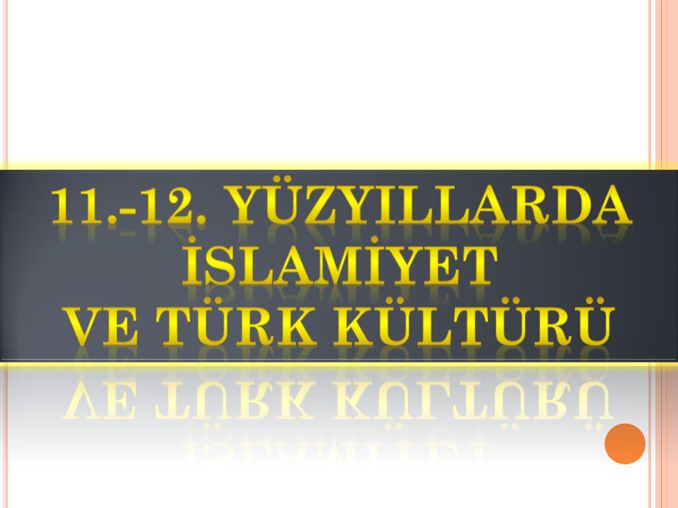 XI.– XII. Y ÜZYıLLARDA İ SLAMIYET VE T ÜRK K ÜLTÜRÜ Türkler, Müslümanlarla ilk defa Hz.