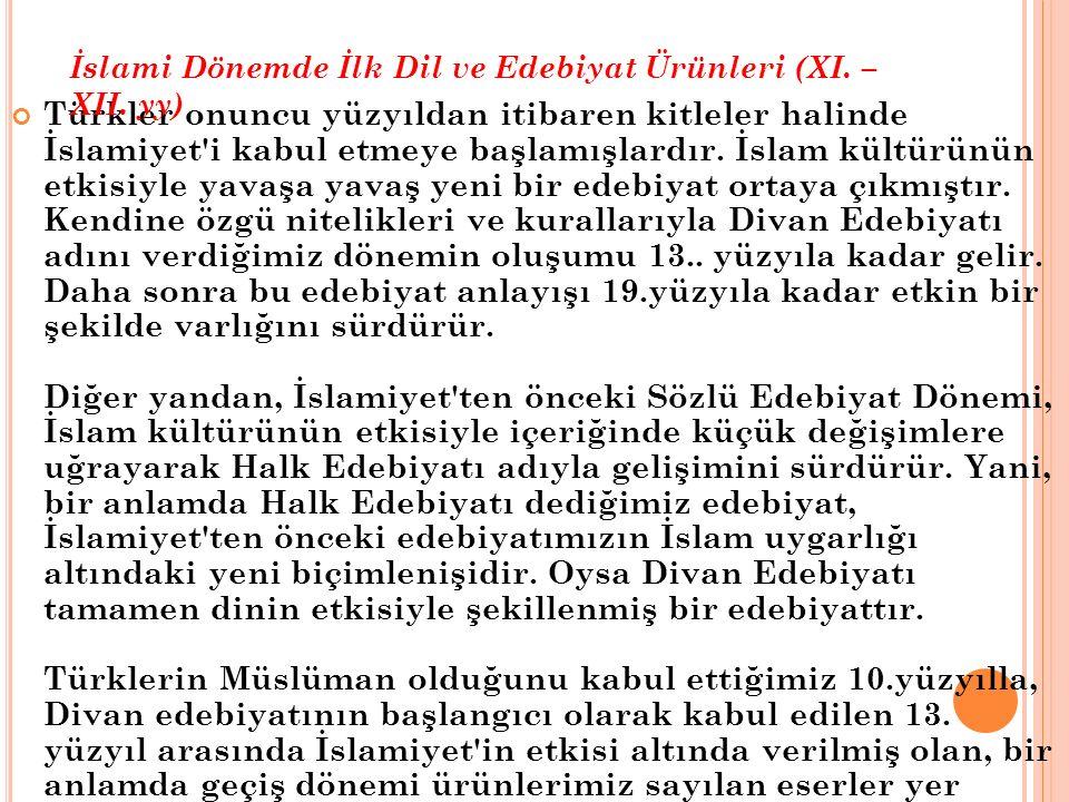 Türkler onuncu yüzyıldan itibaren kitleler halinde İslamiyet'i kabul etmeye başlamışlardır. İslam kültürünün etkisiyle yavaşa yavaş yeni bir edebiyat