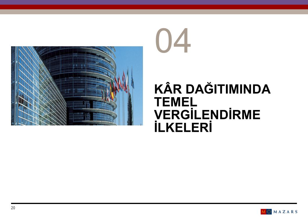 KÂR DAĞITIMINDA TEMEL VERGİLENDİRME İLKELERİ Date 20 Titre de la présentation 0404 Number can be customized as follows: Select the text and change the