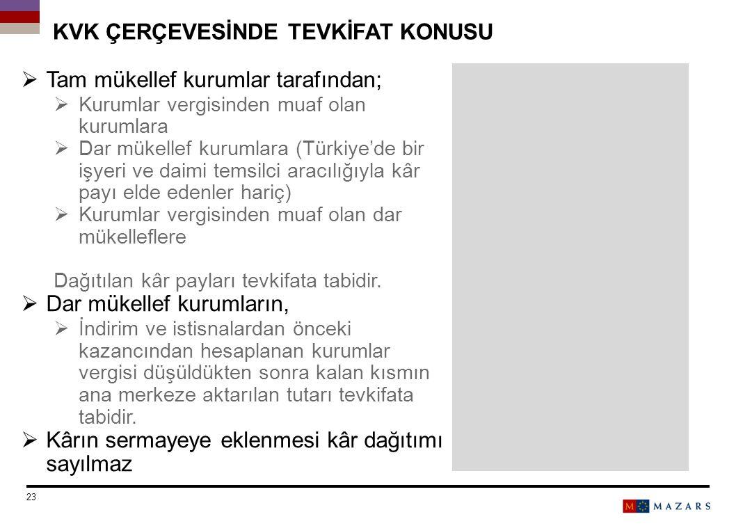KVK ÇERÇEVESİNDE TEVKİFAT KONUSU  Tam mükellef kurumlar tarafından;  Kurumlar vergisinden muaf olan kurumlara  Dar mükellef kurumlara (Türkiye'de b