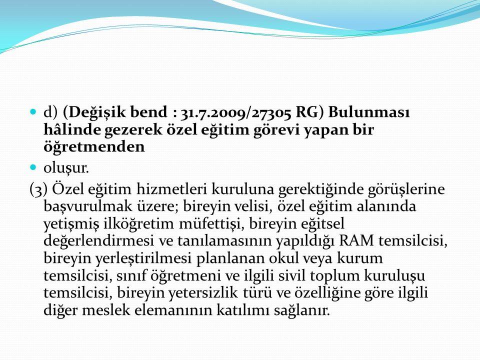 d) (Değişik bend : 31.7.2009/27305 RG) Bulunması hâlinde gezerek özel eğitim görevi yapan bir öğretmenden oluşur. (3) Özel eğitim hizmetleri kuruluna