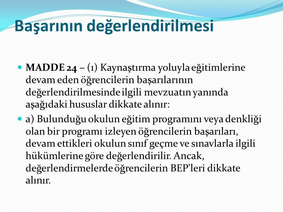 Başarının değerlendirilmesi MADDE 24 – (1) Kaynaştırma yoluyla eğitimlerine devam eden öğrencilerin başarılarının değerlendirilmesinde ilgili mevzuatı