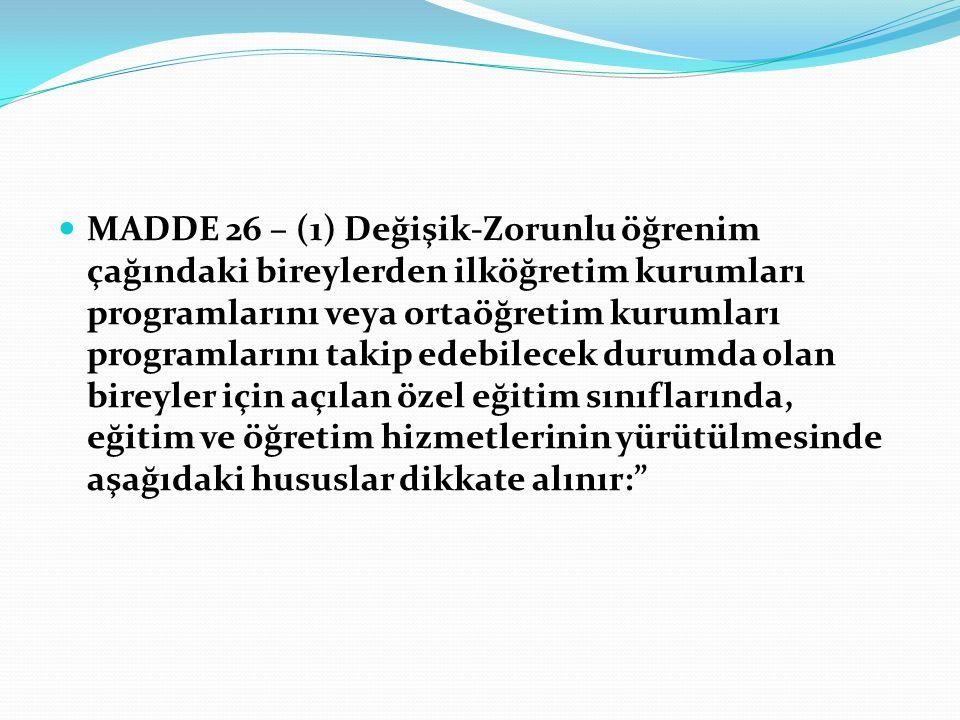 MADDE 26 – (1) Değişik-Zorunlu öğrenim çağındaki bireylerden ilköğretim kurumları programlarını veya ortaöğretim kurumları programlarını takip edebile