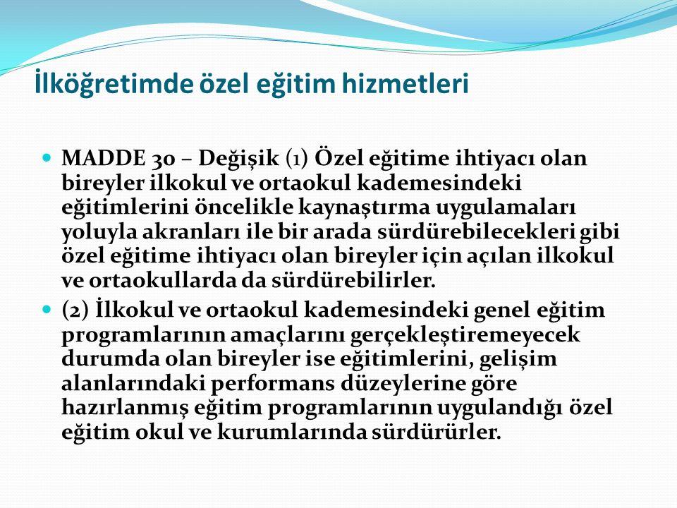 İlköğretimde özel eğitim hizmetleri MADDE 30 – Değişik (1) Özel eğitime ihtiyacı olan bireyler ilkokul ve ortaokul kademesindeki eğitimlerini öncelikl