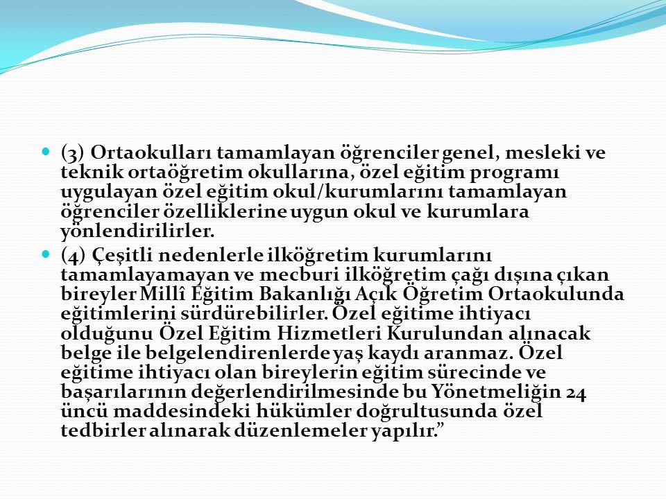 (3) Ortaokulları tamamlayan öğrenciler genel, mesleki ve teknik ortaöğretim okullarına, özel eğitim programı uygulayan özel eğitim okul/kurumlarını ta