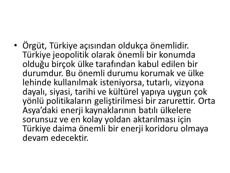 Örgüt, Türkiye açısından oldukça önemlidir. Türkiye jeopolitik olarak önemli bir konumda olduğu birçok ülke tarafından kabul edilen bir durumdur. Bu ö