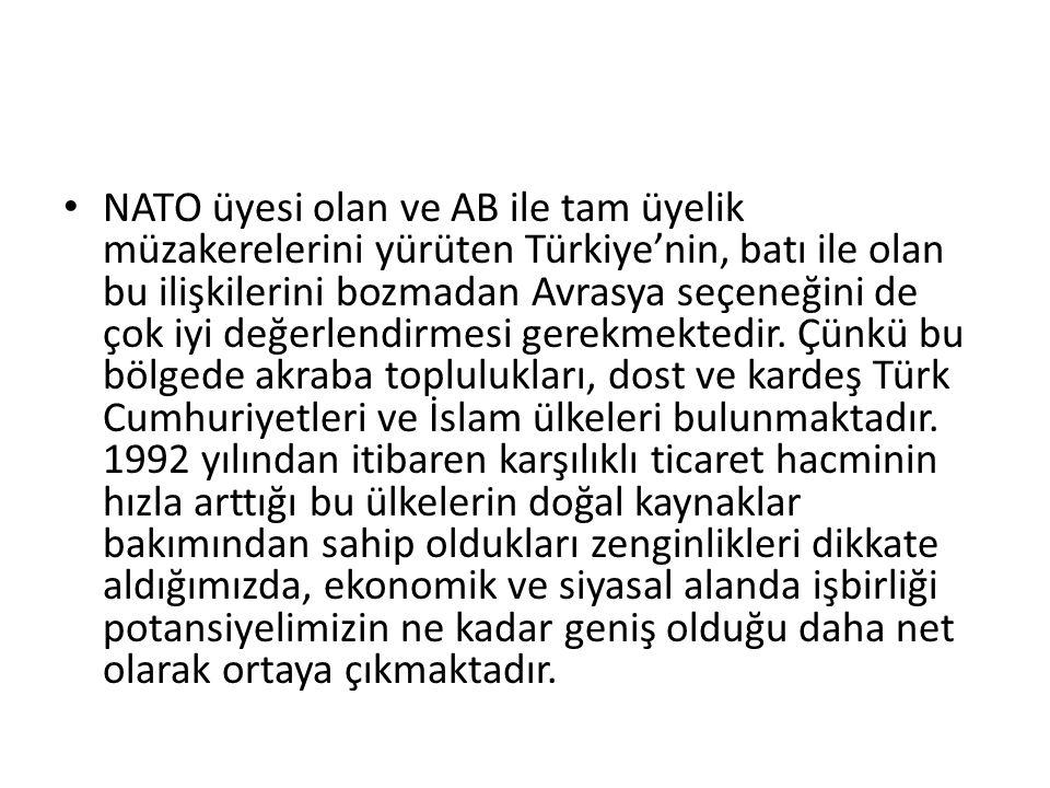 NATO üyesi olan ve AB ile tam üyelik müzakerelerini yürüten Türkiye'nin, batı ile olan bu ilişkilerini bozmadan Avrasya seçeneğini de çok iyi değerlen